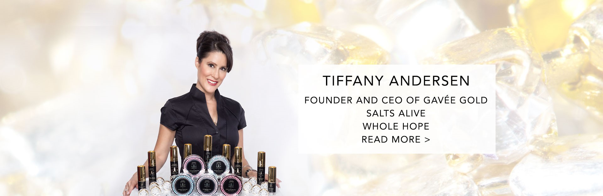 Tiffany Andersen CEO of Gavee Gold and Salts Alive