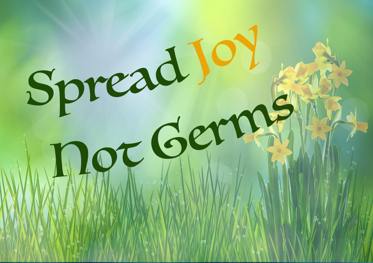 Spread Joy Not Germs